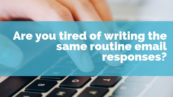 Are you tired of writing the same routine email responses?